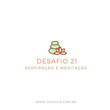 DESAFIO 21- RESPIRAÇÃO E MEDITAÇÃO